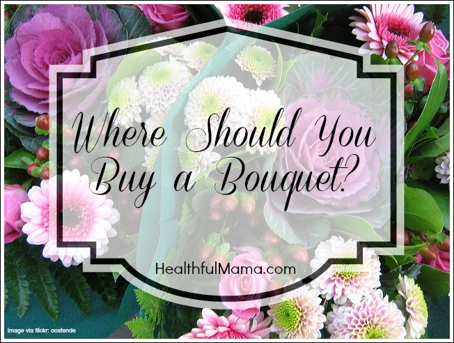 HealthfulMama_Where Should You Buy a Bouquet