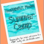 Healthful Mama Summer Camp: Have a Fun, Healthy, Safe, & Affordable Summer