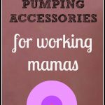 Best Pumping Accessories for the Working Mama